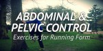 Abdominal & Pelvic Control Exercises for Running Technique
