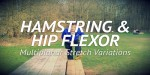 Hamstring and Hip Flexor Stretches - Multiplanar Variations